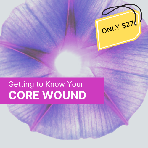 Getting to Know Your Core Wound - Only $27